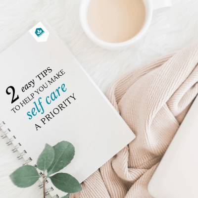 2 Practical Tips for Making Self Care a Priority + Self Care Ideas List