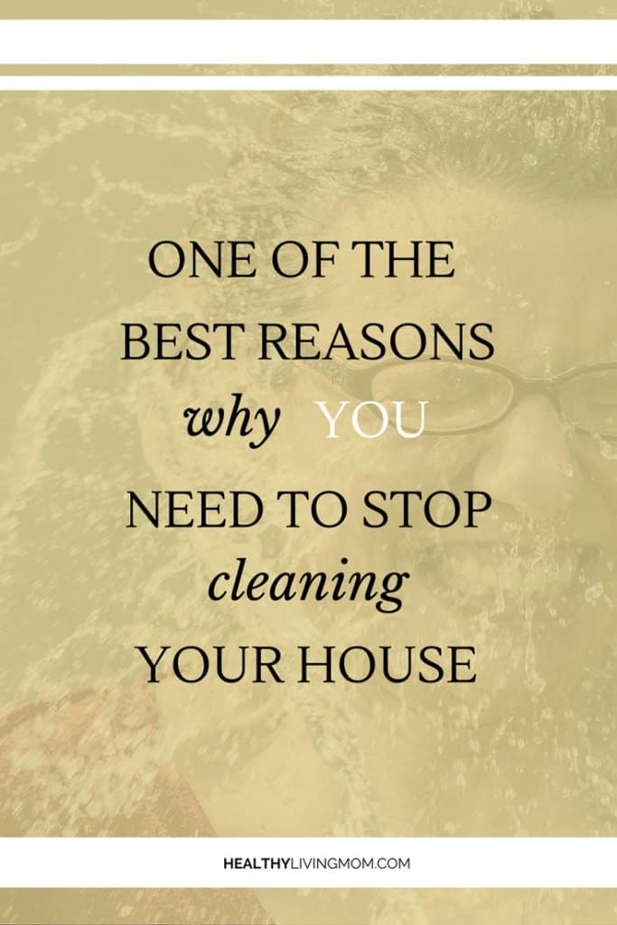 Cleaning   Parenting   Intentional Living   Goals   Ever feel like you're house is always a mess? It's that constant battle of the never–ending pile of laundry and dishes. But, what if I told you one pediatrician's advice on why you need to stop cleaning your house... Would you still feel the need to clean?