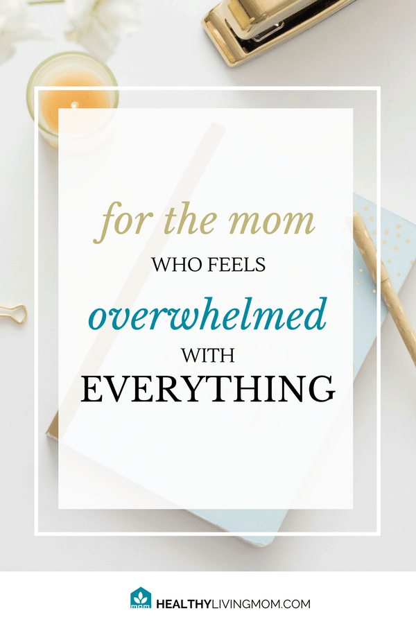 For the mom who feels overwhelmed with everything   As a mom, when you feel overwhelmed with everything—all you want to do is to fix it. But, you don't have to feel overwhelmed and defeated.You can move from overwhelmed with everything to clear and confident, by saying yes to what is best.