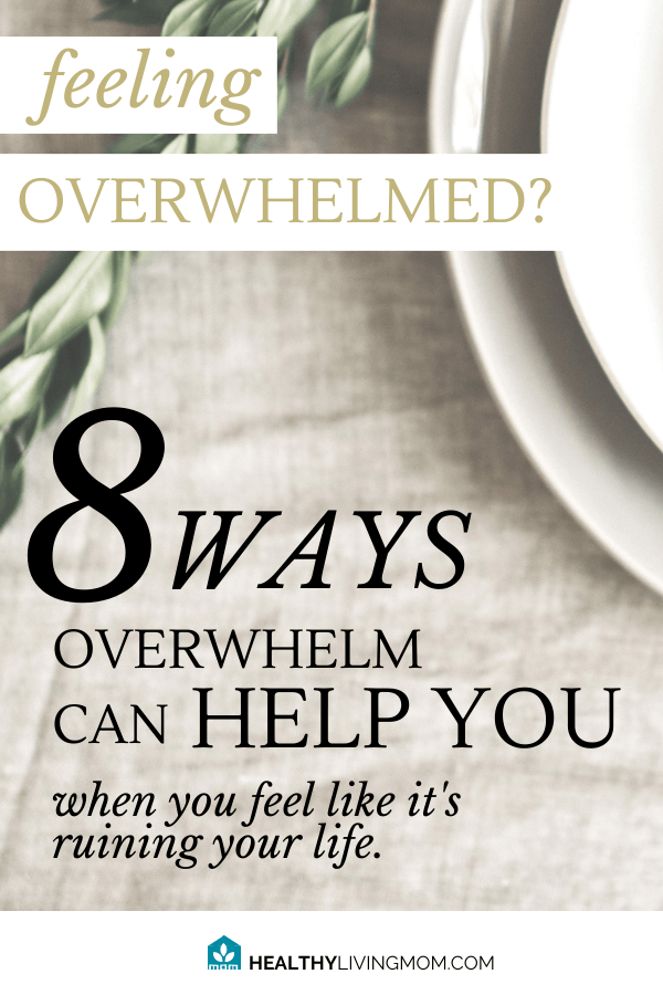 Feeling overwhelmed? Here's 8 ways it can help you—even when you feel like it's ruining your life.