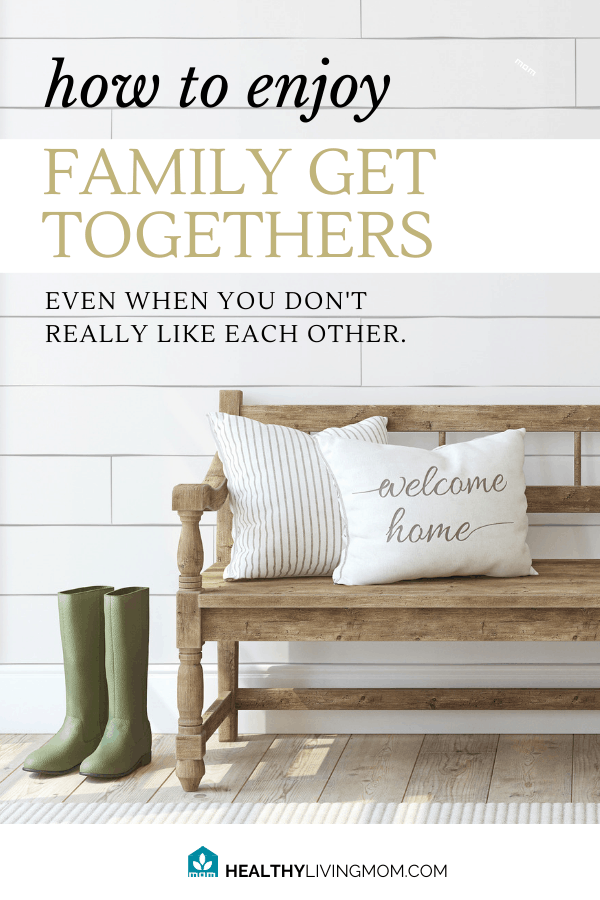 How do you deal with difficult family members—especially at family get togethers? Here's how you can handle them in a healthy way. Even if you don't like them.