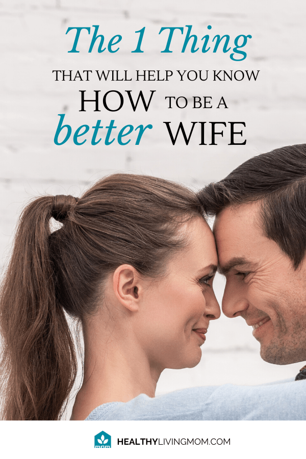 The 1 Thing That Will Help You Know How to Be a Better Wife 1