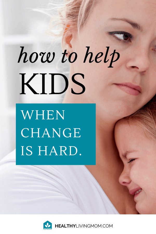 From switching cut up bananas with a whole one—to dad's home because he lost his job. For kids, change is hard. Here's 7 Ways to help your kids and you too!