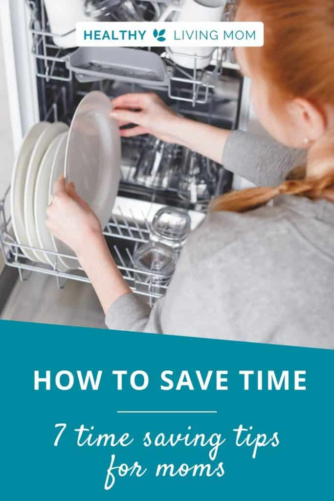 Looking for how to save time in your day? Don't miss these 7 time saving tips for moms especially!